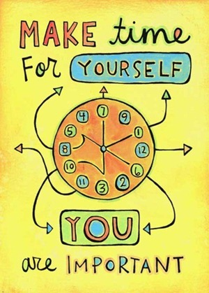 Make time for yourself - You are important